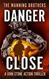 Danger Close (A John Stone Action Thriller Book 6)