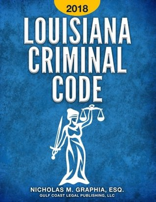 Louisiana Criminal Code 2018: Title 14 of the Louisiana
