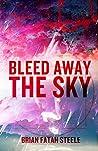 Bleed Away The Sky