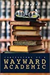 Confessions of a Wayward Academic