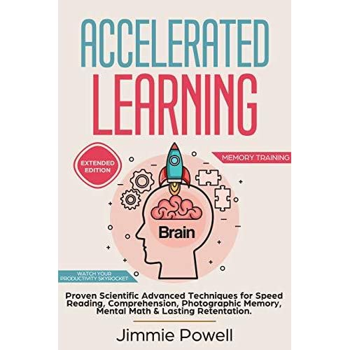 Accelerated Learning: Proven Scientific Advanced Techniques for