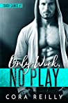 Only Work, No Play by Cora Reilly