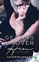 Getting Over Him (Moving On Duology)