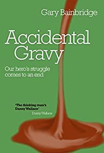 Accidental Gravy: Our Hero's Struggle Comes To An End