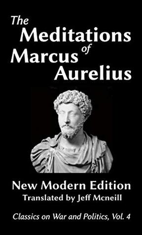 The Meditations of Marcus Aurelius: New Modern Edition (Classics on War and Politics Book 4)