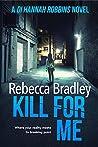 Kill For Me (DI Hannah Robbins #5)