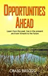 Opportunities Ahead: Learn from the past, live in the present and always look forward to the future (The Journey, #4)