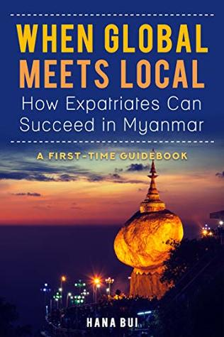 When Global Meets Local - How Expatriates Can Succeed In Myanmar