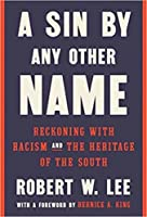 A Sin by Any Other Name: Reckoning with Racism and the Heritage of the South