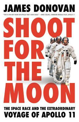 Shoot for the Moon: The Space Race and the Extraordinary Voyage of Apollo 11