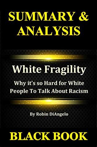 Summary & Analysis: White Fragility By Robin DiAngelo : Why it's so Hard for White People To Talk About Racism