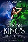 The Demon King's Destiny by C.A. Worley