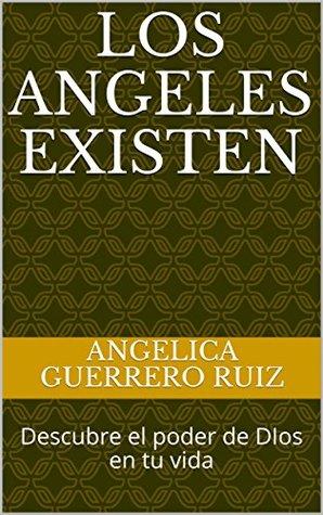 Los Angeles Existen: Descubre el poder de DIos en tu vida