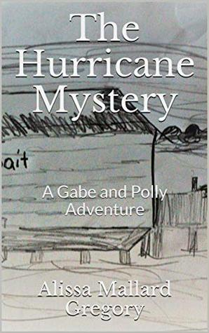 The Hurricane Mystery: A Gabe and Polly Adventure (Gabe and Polly Adventures Book 1)