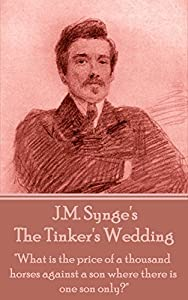 "The Tinker's Wedding: ""What is the price of a thousand horses against a son where there is one son only?"""