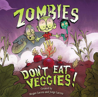 Zombies Don't Eat Veggies! by Jorge Lacera