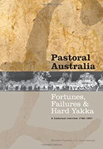 Pastoral Australia: Fortunes, Failures & Hard Yakka: A Historical Overview 1788-1967
