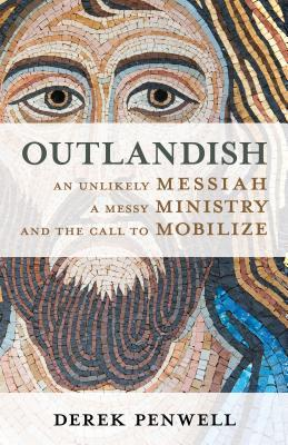 Outlandish: How Jesus' Messy Ministry still changes the World Every Day