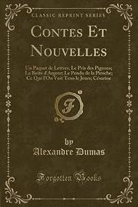 Contes et Nouvelles: Un paquet de lettres; Le Prix des pigeons; La Boîte d'argent; Le Pendu de la piroche; Ce que l'on voit tous le jours; Césarine