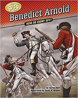 Benedict Arnold: Hero or Enemy Spy