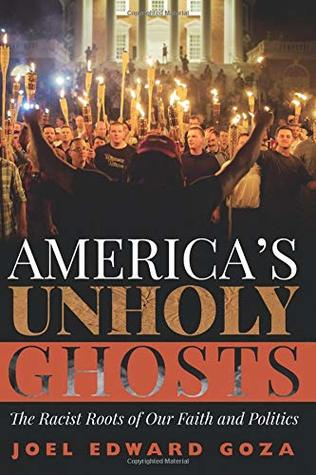 America's Unholy Ghosts: The Racist Roots of Our Faith and Politics