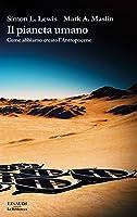 Il pianeta umano: Come abbiamo creato l'Antropocene