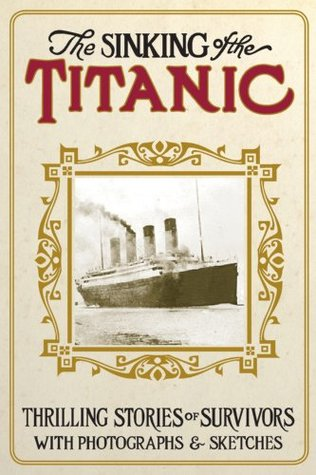 Sinking of the Titanic (2nd edition): Thrilling Stories of Survivors with Photographs and Sketches