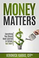 Money Matters: Everything You Should Have Learned in School, but Didn't!