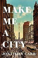 Make Me a City: A Novel