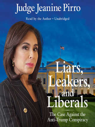 The Case Against the Anti-Trump Conspiracy Liars and Liberals Leakers