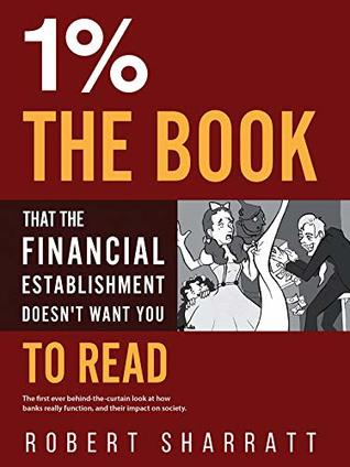 1%. The book that the financial establishment doesn't want yo... by Robert Sharratt