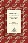Heroines: An Anthology of Short Fiction and Poetry (Volume 1)