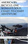 America by Bicycle: One Woman's Solo, Coast-to-Coast Adventure