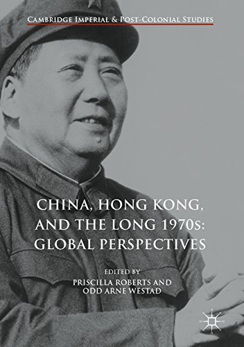 China, Hong Kong, and the Long 1970s Global Perspectives (Cambridge Imperial and Post-Colonial Studies Series)