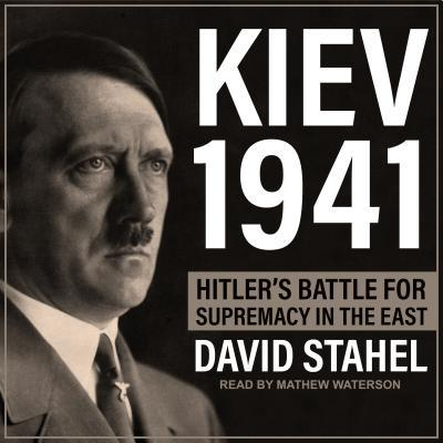 Kiev 1941  Hitler's Battle for Supremacy in the East