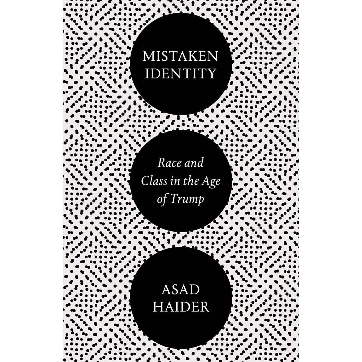 Mistaken Identity: Race and Class in the Age of Trump by Asad Haider