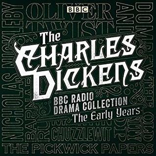 The Charles Dickens BBC Radio Drama Collection: The Early Years: Seven BBC Radio Full-Cast Dramatisations