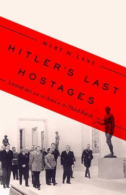 Hitler's Last Hostages: Looted Art and the Soul of the Third Reich