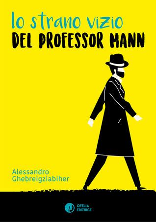 Lo strano vizio del professor Mann by Alessandro Ghebreigziabiher
