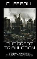 The Great Tribulation: Christian End Times Novel