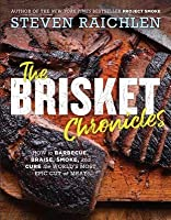 The Brisket Chronicles: A Celebration of the Tastiest, Most Versatile Meat in the World