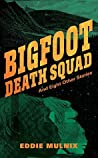 Bigfoot Death Squad and Eight Other Stories