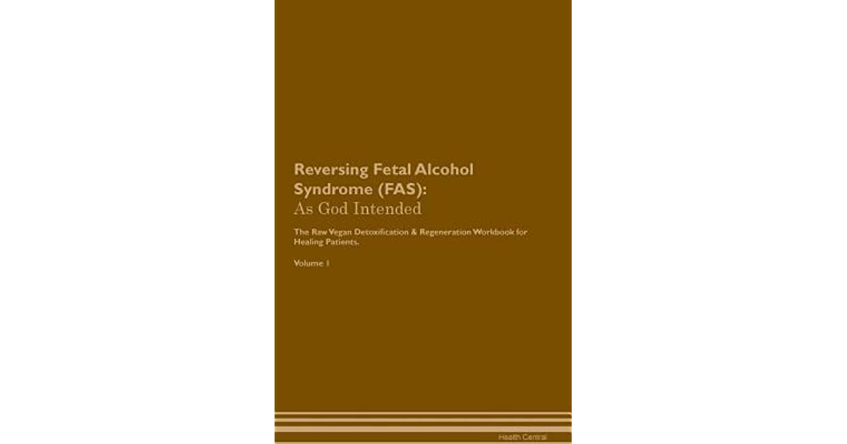 Reversing Fetal Alcohol Syndrome (Fas): As God Intended the Raw