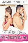 I Hate You, Remember Me (Hate You, #2)