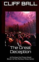 The Great Deception: Christian End Times Novel