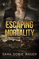 Escaping Mortality (The Escape Trilogy #3)