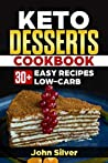 Keto Desserts Cookbook: 30+ Easy Recipes Low-carb