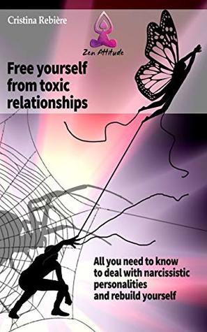 Free yourself from toxic relationships: All you need to know to deal with narcissistic personalities and rebuild yourself (Zen Attitude Book 6)