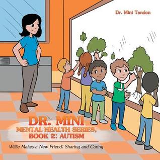 Dr. Mini Mental Health Series, Book 2: Autism: Willie Makes a New Friend: Sharing and Caring