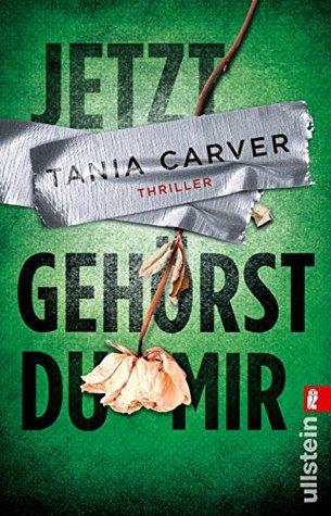 Jetzt gehörst du mir by Tania Carver